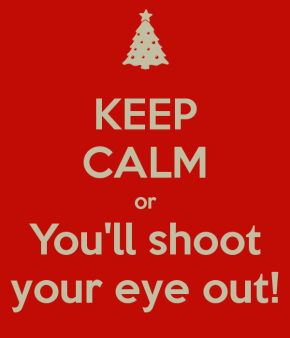 keep-calm-or-youll-shoot-your-eye-out-1